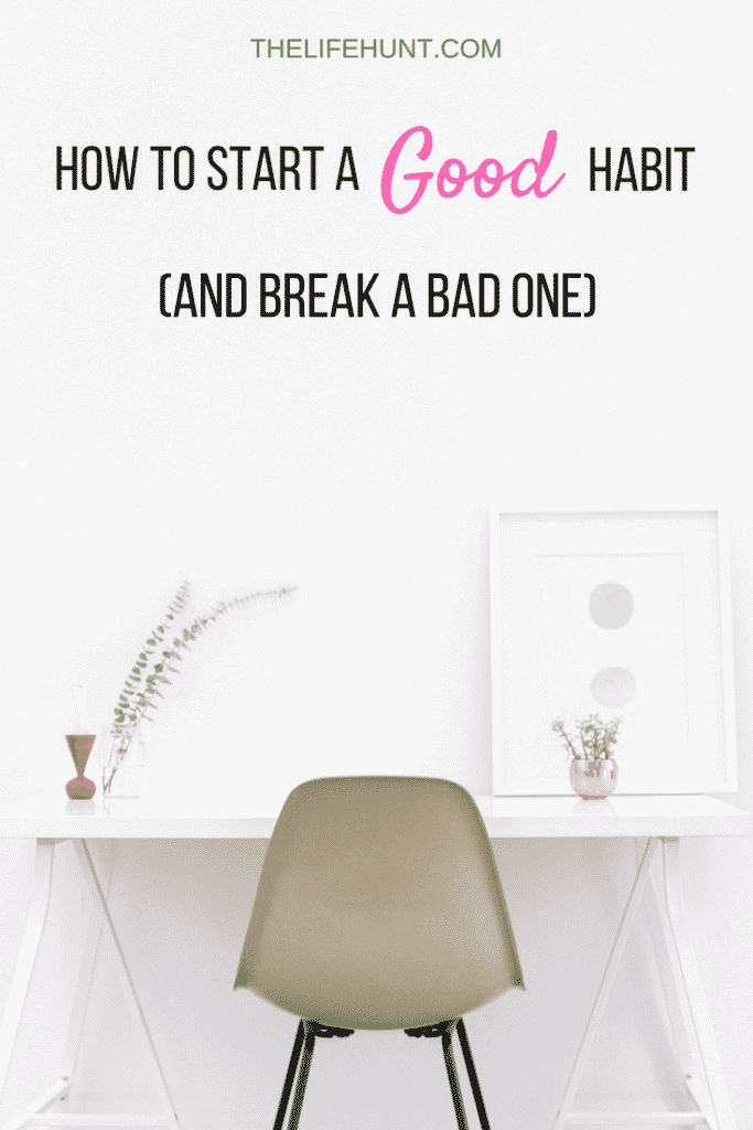 how to start a good habit and break a bad one