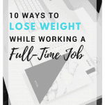 10 ways to lose weight while working a full time job