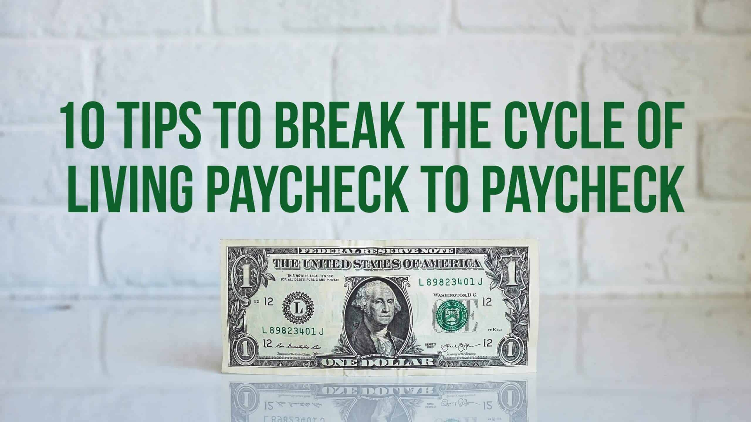 10 Tips to Break the Cycle of Living Paycheck to Paycheck 4