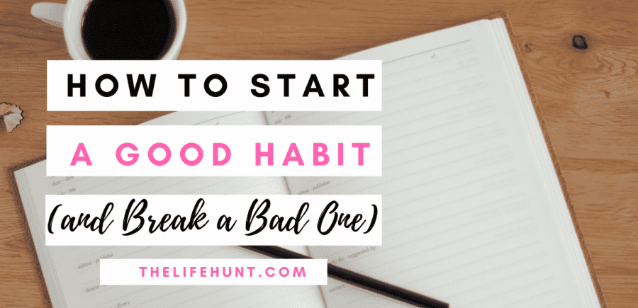 How to Start a Good Habit (and Break a Bad One)