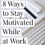 8 ways to stay motivated while at work