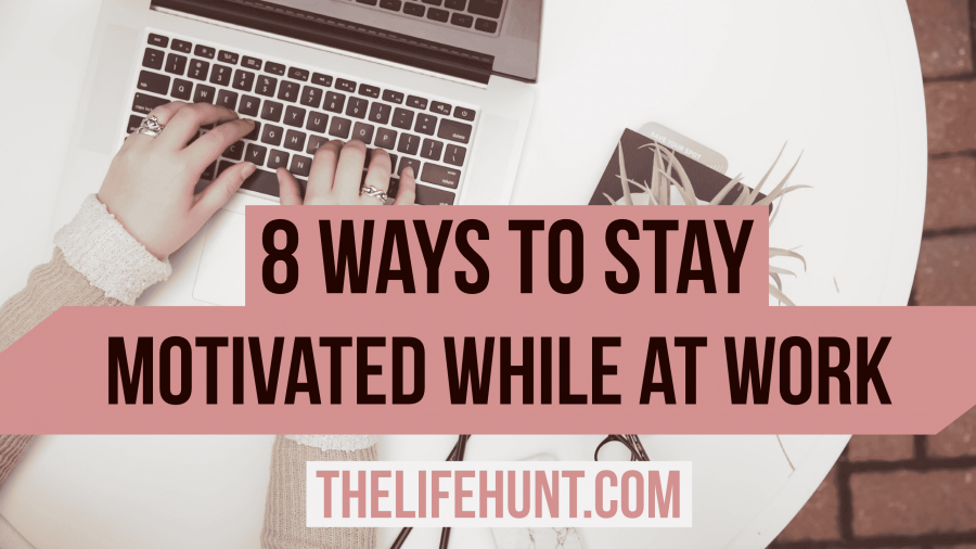 How to Stay Motivated While at Work