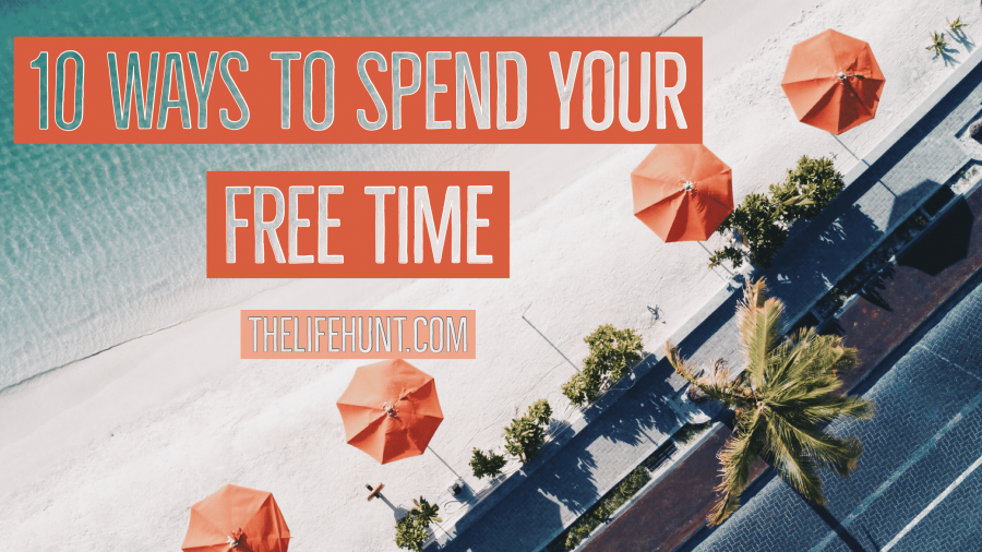 10 Ways to Spend Your Free Time – Maximize Productivity