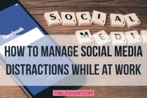 How to Manage Social Media Distractions While at Work