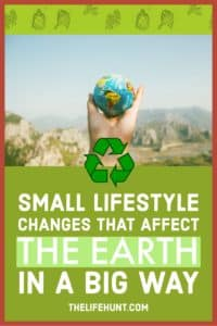 Small Lifestyle Changes that Affect the Earth in a Big Way
