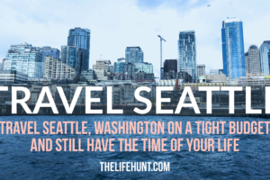 Travel Seattle On a Tight Budget (And Have the Time of Your Life)