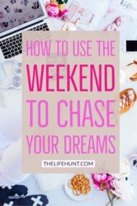 How to Use the Weekend to Chase Your Dreams