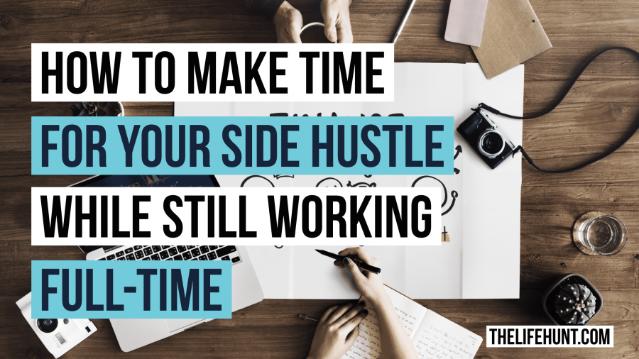 How to Make Time for Your Side Hustle While Working Full-Time