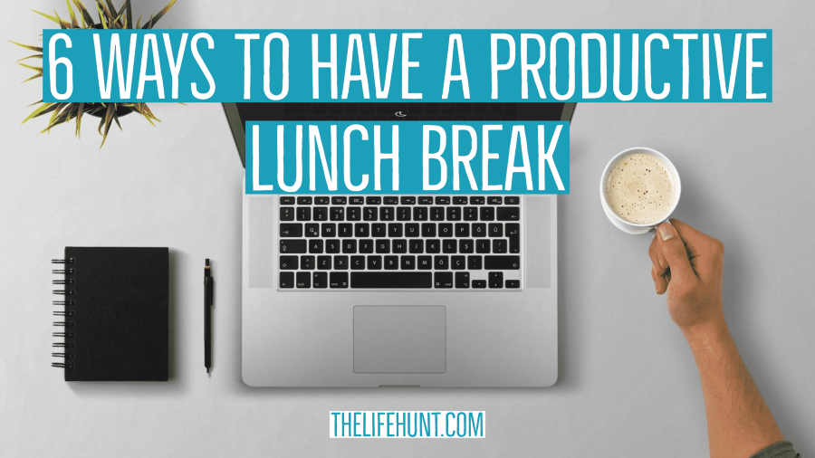 6 Ways to be Productive During Your Lunch Break