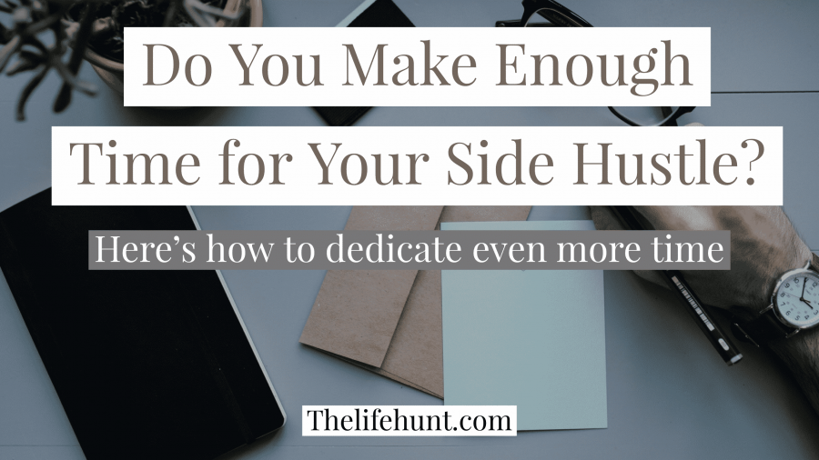 Do You Make Enough Time For Your Side Hustle? Here's How to Dedicate Even More Time