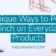 8 Unique Ways to Penny Pinch on Everyday Products