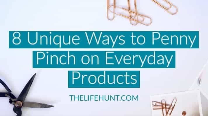 8 Unique Ways to Penny Pinch on Everyday Products | thelifehunt.com