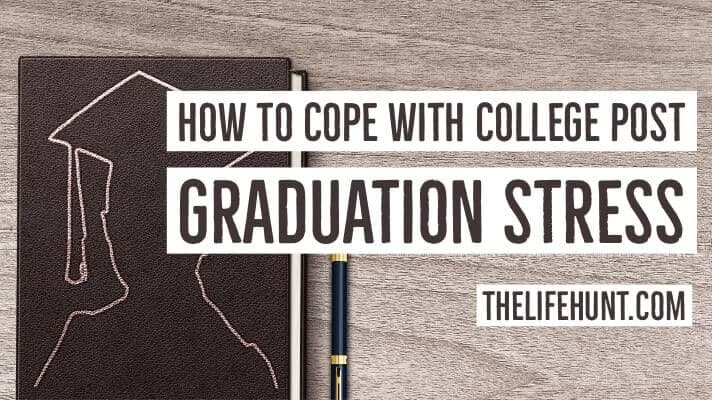 How to Cope with College Post Graduation Stress | thelifehunt.com