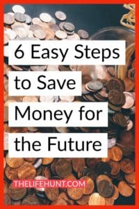 6 Easy Steps to Save Money for the Future | thelifehunt.com