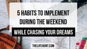 5 Habits to Implement During the Weekend While Chasing Your Dreams | thelifehunt.com