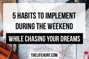 5 Good Weekend Habits While Chasing Your Dreams