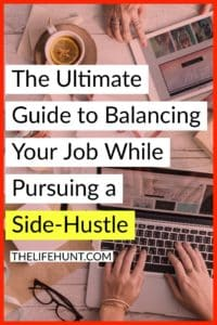 The Ultimate Guide to Balancing Your Job While Pursuing a Side Hustle | thelifehunt.com