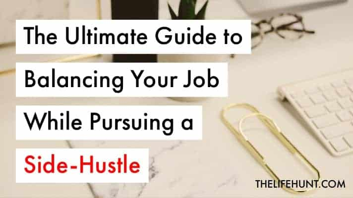 The Ultimate Guide to Balancing Your Job While Pursuing a Side-Hustle | thelifehunt.com