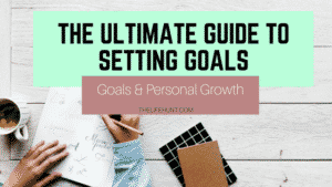 The Ultimate Guide to Setting Goals | thelifehunt.com