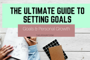 The Ultimate Guide to Setting Goals | Goals and Personal Growth