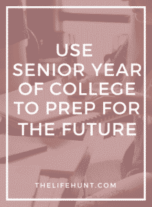 Use Senior Year of College to Prep for the Future | thelifehunt.com