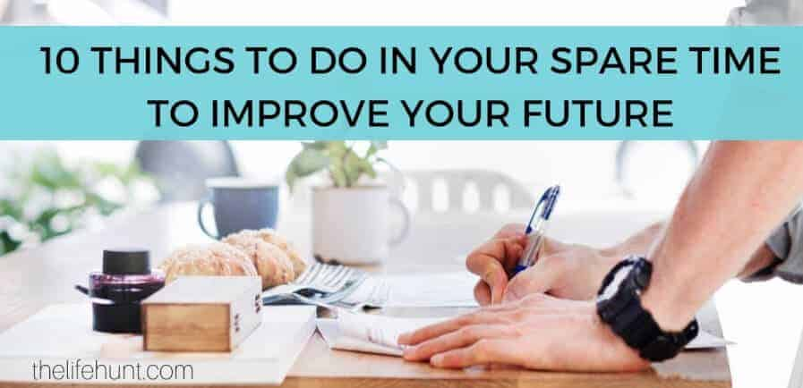 10 Things to Do in Your Spare Time to Improve Your Future | thelifehunt.com