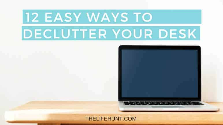 12 Easy Ways to Declutter Your Desk