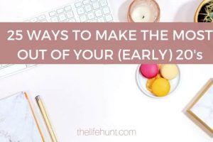 25 Ways to Make the Most Out Of Your Early 20s