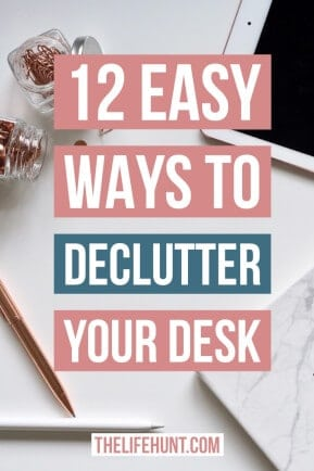12 Easy Ways to Declutter Your Desk | thelifehunt.com
