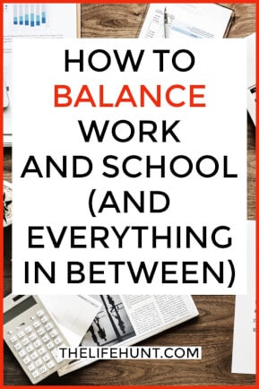 How to Balance Work and School and Everything in Between | thelifehunt.com