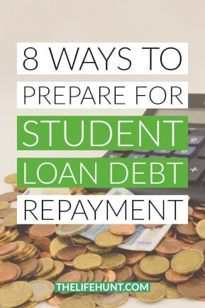 8 Ways to Prepare for Student Loan Debt Repayment| thelifehunt.com