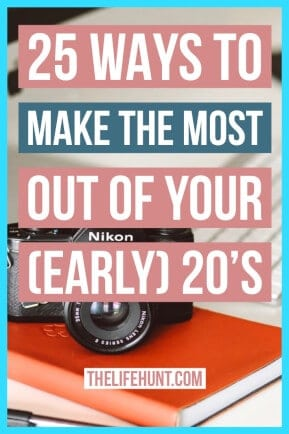 25 Ways to Make the Most Out Of Your Early 20s | thelifehunt.com