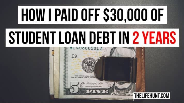 How I Paid Off $30,000 of Student Loan Debt in 2 Years | thelifehunt.com