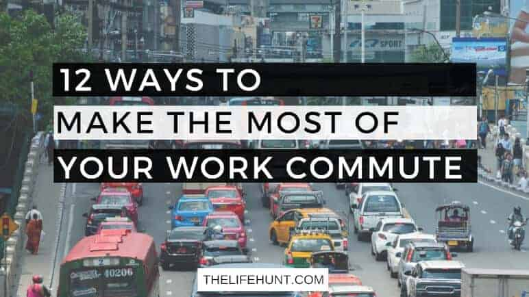 12 Ways to Make the Most of Your Work Commute