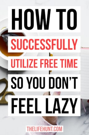 How to Successfully Utilize Free Time So You Don't Feel Lazy | thelifehunt.com