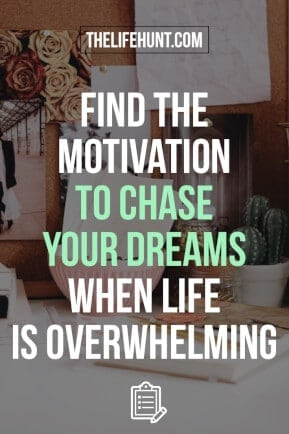 How to Find the Motivation to Chase Your Dreams When Life is Overwhelming
