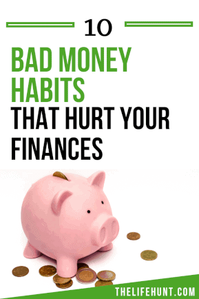 10 Bad Money Habits That Hurt Your Finances | thelifehunt.com
