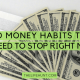 10 Bad Money Habits That You Need to Stop Right Now