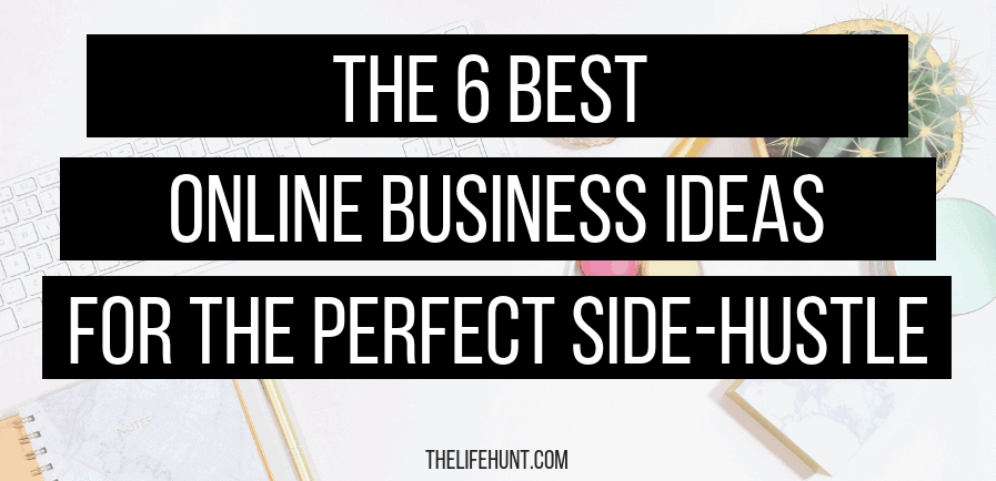 6 Best Online Business Ideas for the Perfect Side Hustle | thelifehunt.com