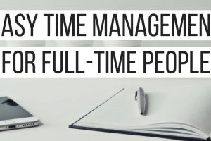 Easy Time Management for Full-Time People