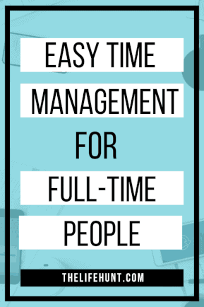 Easy Time Management for Full-Time People | thelifehunt.com