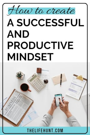 How to Create a Successful and Productive Mindset | Thelifehunt.com