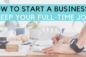 How to Start a Business and Keep Your Full-Time Job