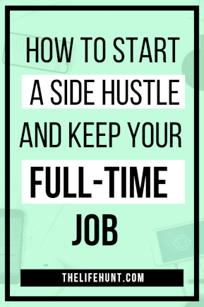How to start a side hustle and keep your full time job | thelifehunt.com