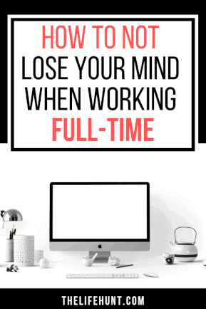 How to not lose your mind when working full-time | thelifehunt.com