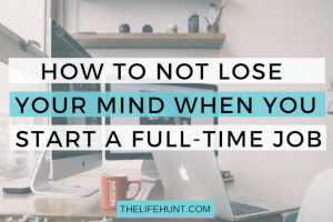 How to Not Lose Your Mind When You Start a Full-Time Job