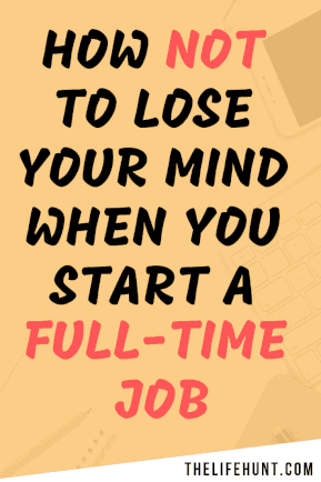 How to not lose your mind when you start a full-time job | thelifehunt.com