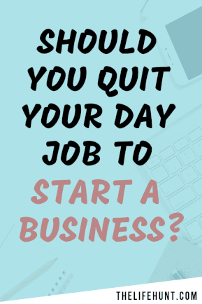 Should You Quit Your Day Job to Start a Business? | thelifehunt.com 1