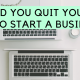 Should You Quit Your Day Job to Start a Business?