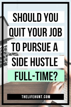 Should You Quit Your Job to Pursue a Side Hustle Full Time? | thelifehunt.com